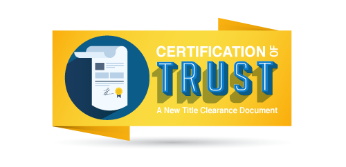Certification of Trust: A New Title Clearance Document - NEWS & EVENTS
